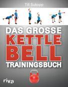 Dr. Till Sukopp: Das große Kettlebell-Trainingsbuch