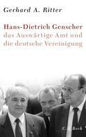 Gerhard A. Ritter: Hans-Dietrich Genscher, das Auswärtige Amt und die deutsche Vereinigung