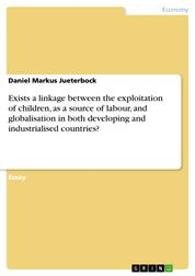 Exists a linkage between the exploitation of children, as a source of labour, and globalisation in both developing and industrialised countries?
