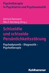 Schizoidie und schizoide Persönlichkeitsstörung - Psychodynamik - Diagnostik - Psychotherapie