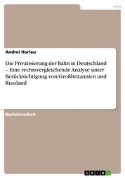 Die Privatisierung der Bahn in Deutschland – Eine rechtsvergleichende Analyse unter Berücksichtigung von Großbritannien und Russland