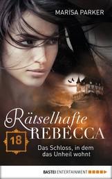 Rätselhafte Rebecca 18 - Das Schloss, in dem das Unheil wohnt