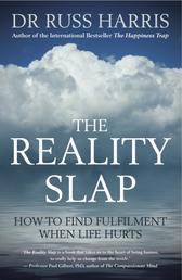The Reality Slap - How to find fulfilment when life hurts