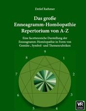 Das große Enneagramm-Homöopathie Repertorium von A-Z - Eine facettenreiche Darstellung der Enneagramm-Homöopathie in Form von Gemüts-, Symbol- und Themenrubriken
