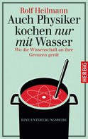 Rolf Heilmann: Auch Physiker kochen nur mit Wasser ★★★★