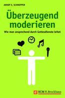Arndt E. Schnepper: Überzeugend moderieren