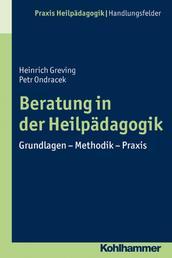 Beratung in der Heilpädagogik - Grundlagen - Methodik - Praxis