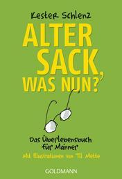 Alter Sack, was nun? - Das Überlebensbuch für Männer - Mit Illustrationen von Til Mette
