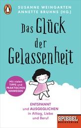 Das Glück der Gelassenheit - Entspannt und ausgeglichen in Alltag, Liebe und Beruf - Ein SPIEGEL-Buch