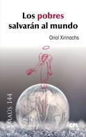 Oriol Xirinachs Benavent: Los pobres salvarán al mundo