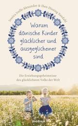 Warum dänische Kinder glücklicher und ausgeglichener sind - Die Erziehungsgeheimnisse des glücklichsten Volks der Welt