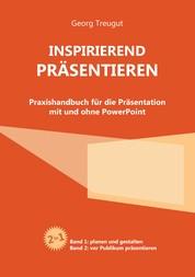 Inspirierend präsentieren - Praxishandbuch für die Präsentation mit und ohne PowerPoint