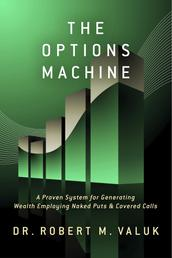 The Options Machine - A Proven System for Generating Wealth Employing Naked Puts & Covered Calls