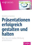 Matthias Garten: Präsentationen erfolgreich gestalten und halten ★★★★