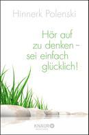 Hinnerk Polenski: Hör auf zu denken - sei einfach glücklich! ★★★★
