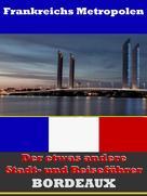 A.D. Astinus: Bordeaux - Der etwas andere Stadt- und Reiseführer - Mit Reise - Wörterbuch Deutsch-Französisch ★