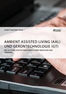 Horst Siegfried Kolb: Ambient Assisted Living (AAL) und Gerontechnologie (GT). Die Nutzung von Technik durch ältere Menschen und Senioren