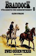 Glenn Stirling: Braddock #8: Zwei gegen Texas