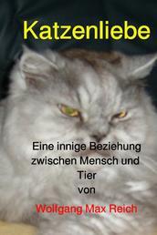 Katzenliebe - Eine innige Beziehung zwischen Mensch und Tier