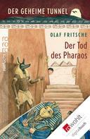 Olaf Fritsche: Der geheime Tunnel: Der Tod des Pharaos ★★★★★