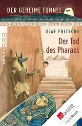Der geheime Tunnel: Der Tod des Pharaos
