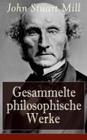 John Stuart Mill: Gesammelte philosophische Werke ★