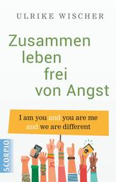 Zusammen leben frei von Angst - I am you and you are me and we are different