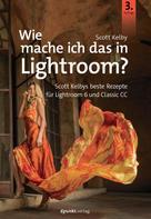 Scott Kelby: Wie mache ich das in Lightroom?