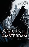 Martin Barkawitz: Amok in Amsterdam
