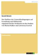 Harald Wotsch: Der Einfluss der Umweltbedingungen auf Gestaltung und Effektivität organisatorischer Strukturen in den Studien von Burns/Stalker und Lawrence/Lorsch