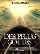 Peter Schindler: Der Pflug Gottes