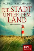 Ralph G. Kretschmann: Die Stadt unter dem Land ★★★★