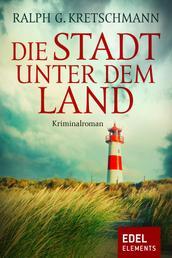 Die Stadt unter dem Land - Kriminalroman