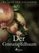 Walther von Hollander: Der Granatapfelbaum ★★★★★