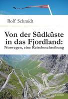 Rolf Schmidt: Von der Südküste in das Fjordland: Norwegen, eine Reisebeschreibung ★★★