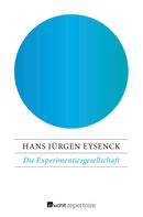 Hans Jürgen Eysenck: Die Experimentiergesellschaft
