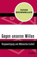 Susan Brownmiller: Gegen unseren Willen