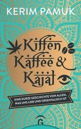 Kiffen, Kaffee und Kajal - Eine kurze Geschichte von allem, was uns lieb und orientalisch ist