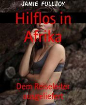 Hilflos in Afrika - Dem Reiseleiter ausgeliefert