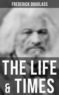 Frederick Douglass: The Life & Times of Frederick Douglass