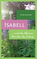 Ursula Gschwind: Isabell und die kleinen Wunder des Lebens