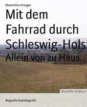 Mit dem Fahrrad durch Schleswig-Holstein - Allein von zu Haus.