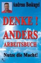 DENKE! ANDERS ARBEITSBUCH - Nutze die Macht!
