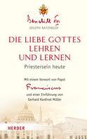 Joseph Ratzinger Benedikt XVI.: Die Liebe Gottes lehren und lernen