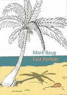 Mark Baug: Fast Perfekt ★★★★