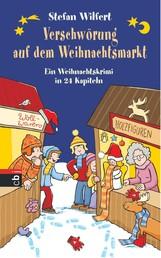 Verschwörung auf dem Weihnachtsmarkt - Ein Weihnachtskrimi in 24 Kapiteln