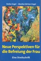 Stefan Engel: Neue Perspektiven für die Befreiung der Frau - Eine Streitschrift