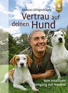 Andreas Ohligschläger: Vertrau auf deinen Hund ★★★★