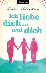 Ich liebe dich - und dich - Roman