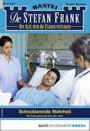 Dr. Stefan Frank 2453 - Arztroman - Schockierende Wahrheit